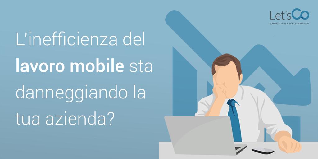l'inefficienza del lavoro mobile danneggia la tua azienda?